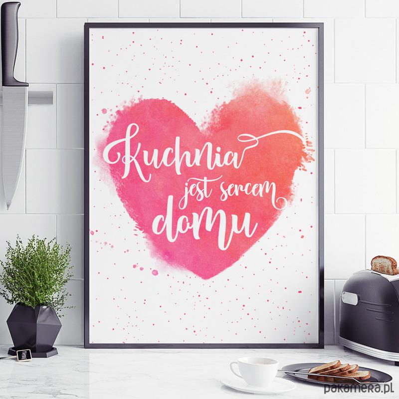Plakat Do Kuchni Kuchnia Jest Sercem Domu P088 Pakamerapl