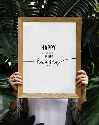 Plakat - Happy as long as I'm not hungry