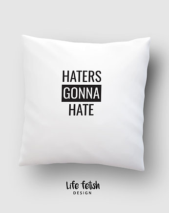 Life fetish, Poduszka Haters gonna hate