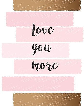 My Prints, PLAKAT LOVE YOU MORE A3