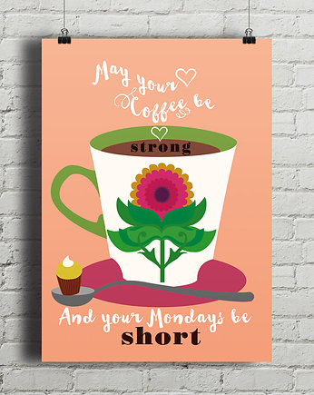 May your Coffee be strong - plakat art giclee