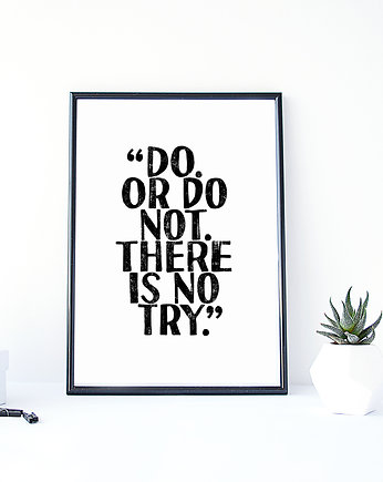 do, PLAKAT–DO.OR DO NOT.THERE IS NO TRY....A3