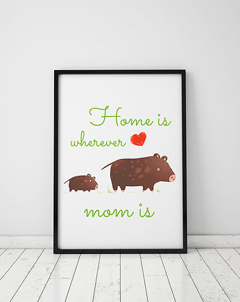 plakat. home is wherever mom is (format A3)