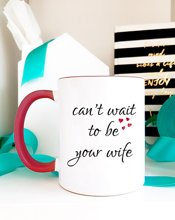 Can't wait to be your wife - kubek z napisem