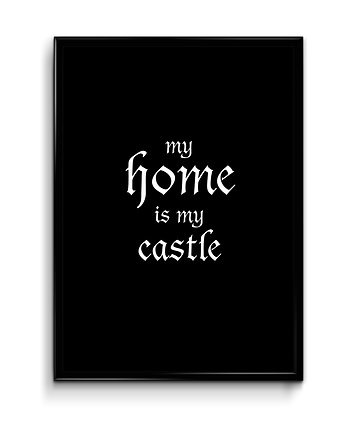 Plakat - My home is my castle