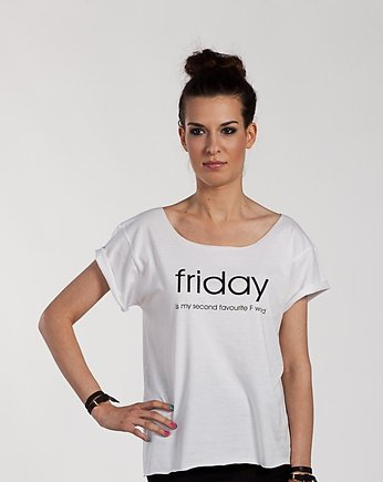 Never ever, friday is my second favourite f word
