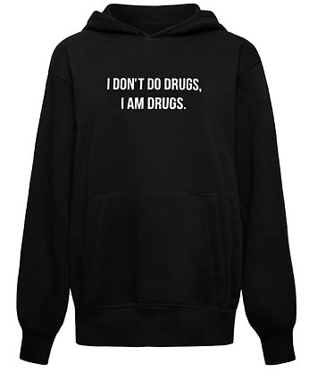 I DON'T DO DRUGS, I AM DRUGS  Sweatshirt