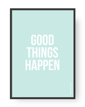 Plakat Good Things Happen