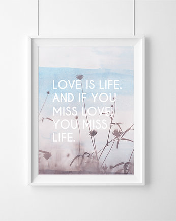 PLAKAT LOVE IS LIFE AND IF YOU MISS (...) A3