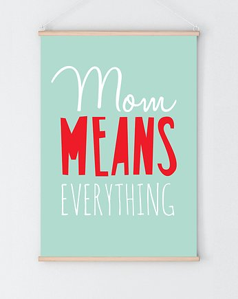 milostudio, Mom means everything |plakat A3 / 30x40