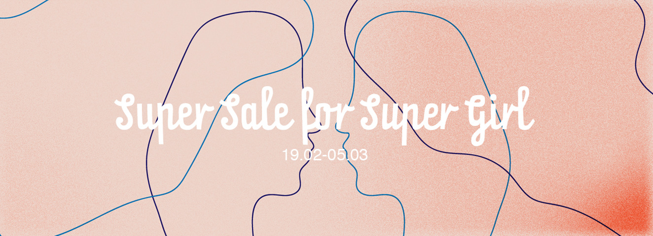 SUPER SALE FOR SUPER GIRL 18/02 - 05/03